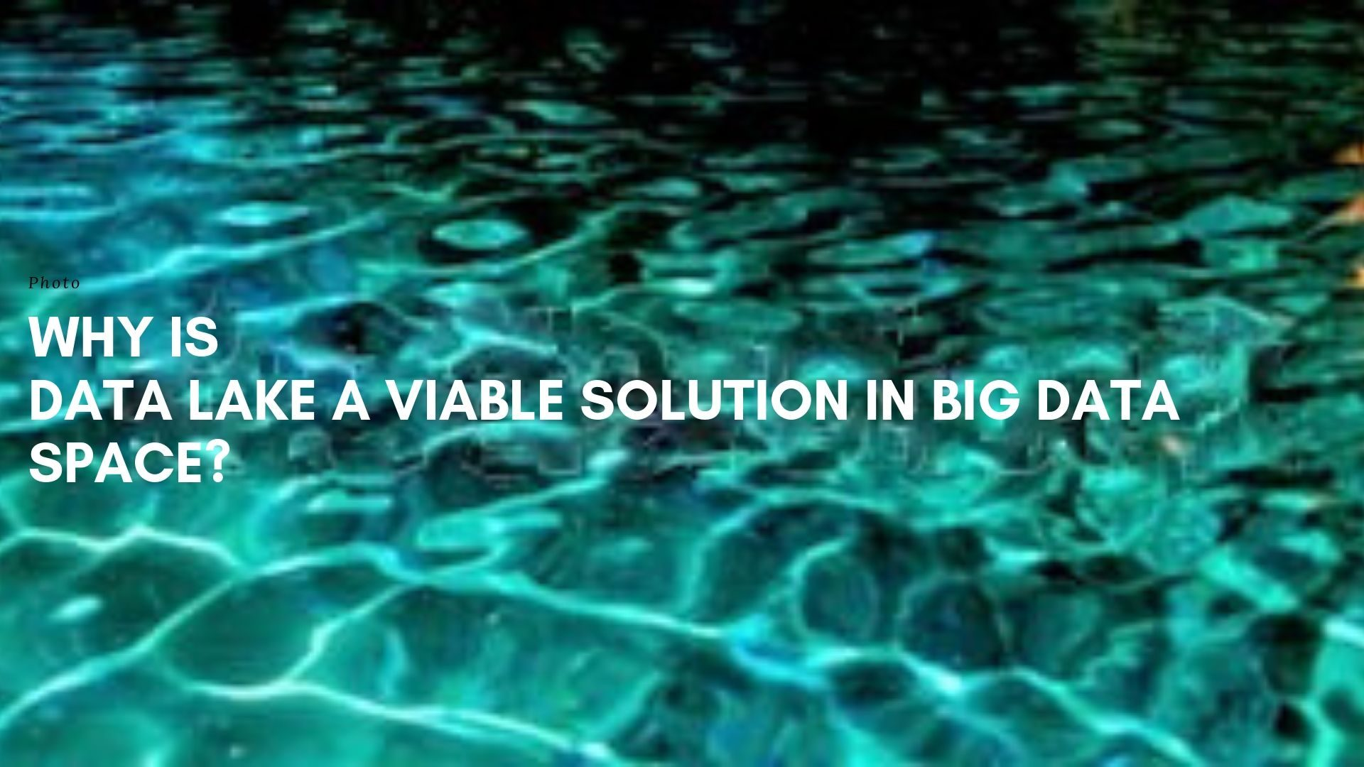Data Lake a Viable Solution in Big data Space